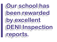 Our school have been rewarded by excellent DENI Inspection reports.
